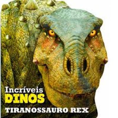 LIVRO INFANTIL  INCRIVEIS DINOS TIRANOSSAURO REX